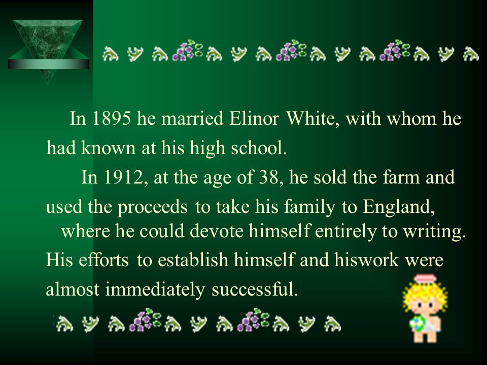 In 1895 he married Elinor White, with whom he had known at his high school. In 1912, at the age of 38, he sold the farm and used the proceeds to take