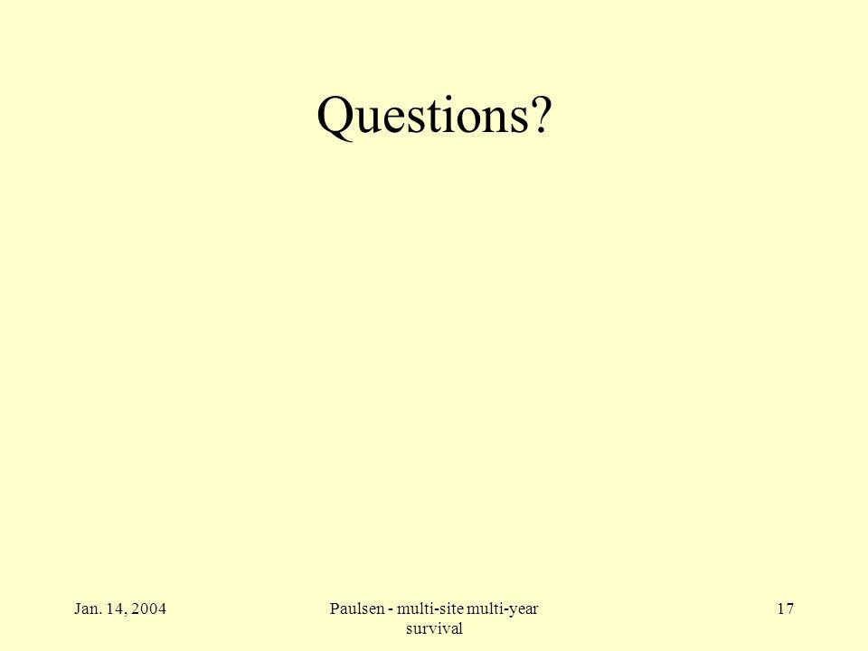 Jan. 14, 2004Paulsen - multi-site multi-year survival 17 Questions?