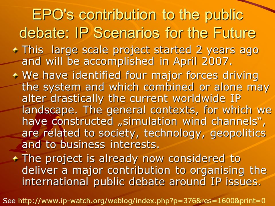 EPO's contribution to the public debate: IP Scenarios for the Future This large scale project started 2 years ago and will be accomplished in April 20