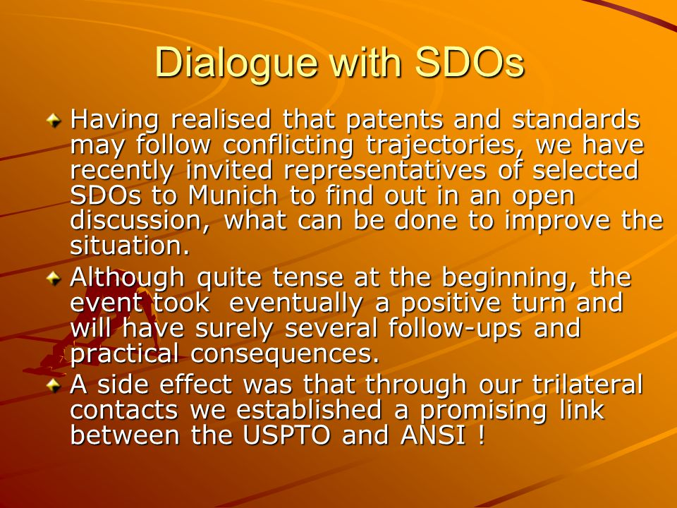 Dialogue with SDOs Having realised that patents and standards may follow conflicting trajectories, we have recently invited representatives of selecte