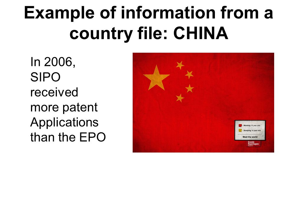 Example of information from a country file: CHINA In 2006, SIPO received more patent Applications than the EPO