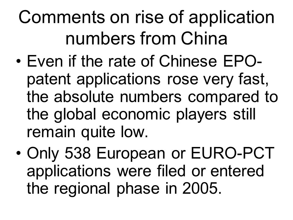 Comments on rise of application numbers from China Even if the rate of Chinese EPO- patent applications rose very fast, the absolute numbers compared