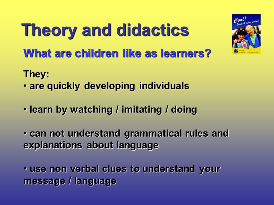 Theory and didactics What are children like as learners.