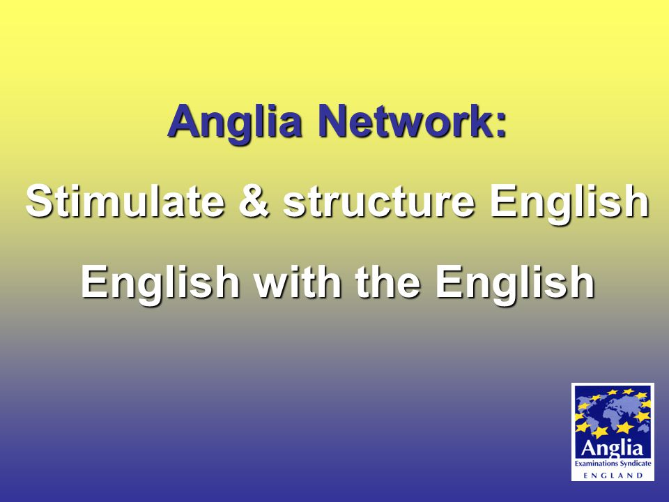 Anglia Network: Stimulate & structure English English with the English