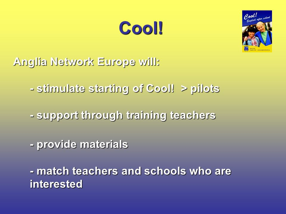 Cool. Anglia Network Europe will: - stimulate starting of Cool.