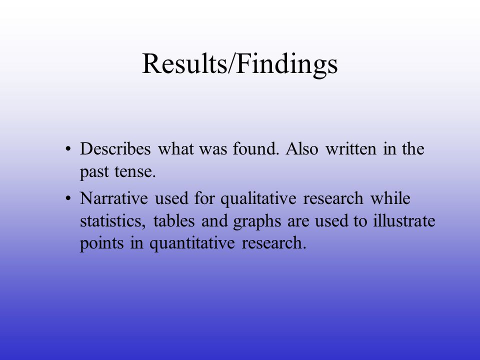 Results/Findings Describes what was found. Also written in the past tense.