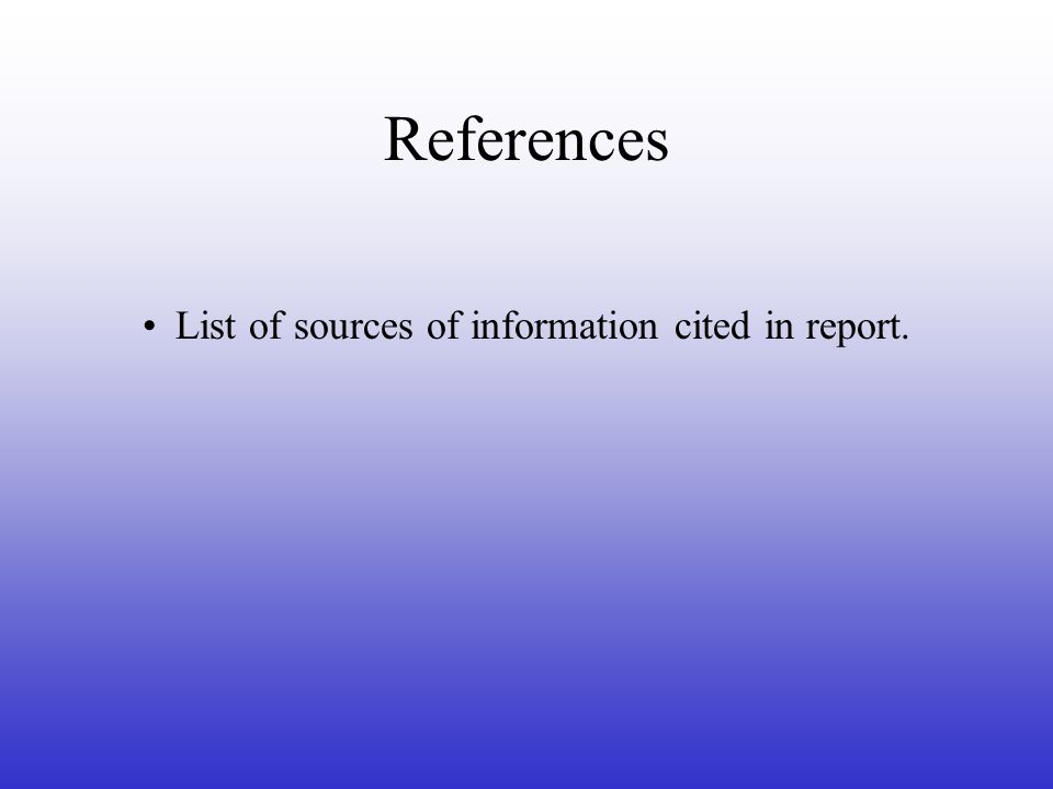 References List of sources of information cited in report.