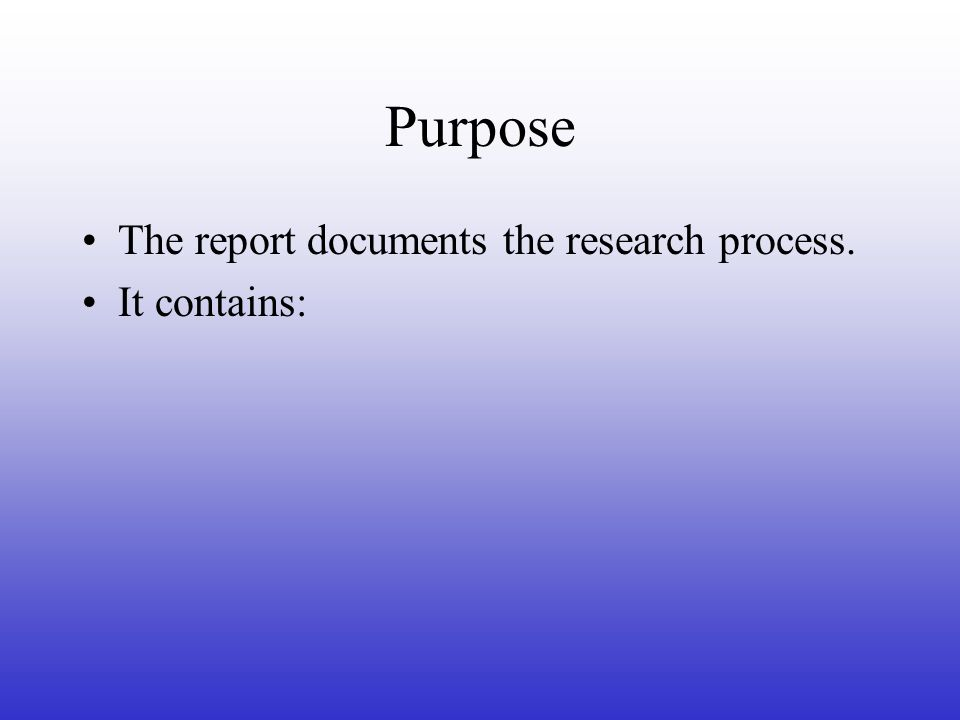 Purpose The report documents the research process. It contains: