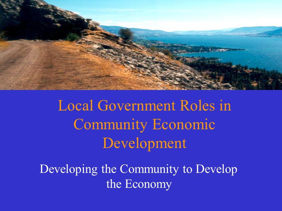 Local Government Roles in Community Economic Development Developing the Community to Develop the Economy