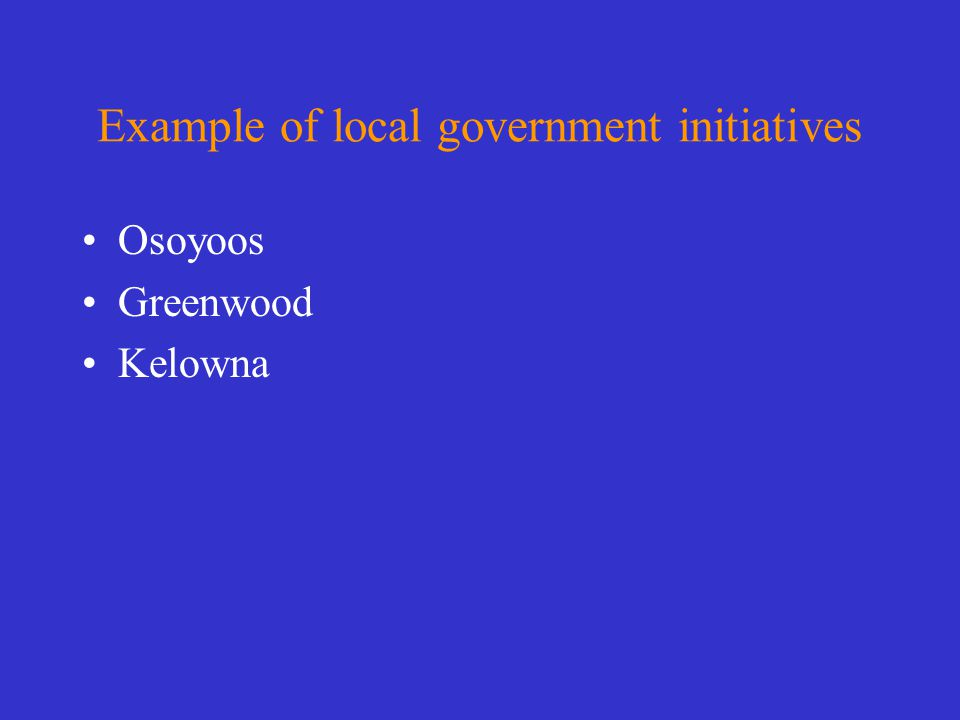 Example of local government initiatives Osoyoos Greenwood Kelowna