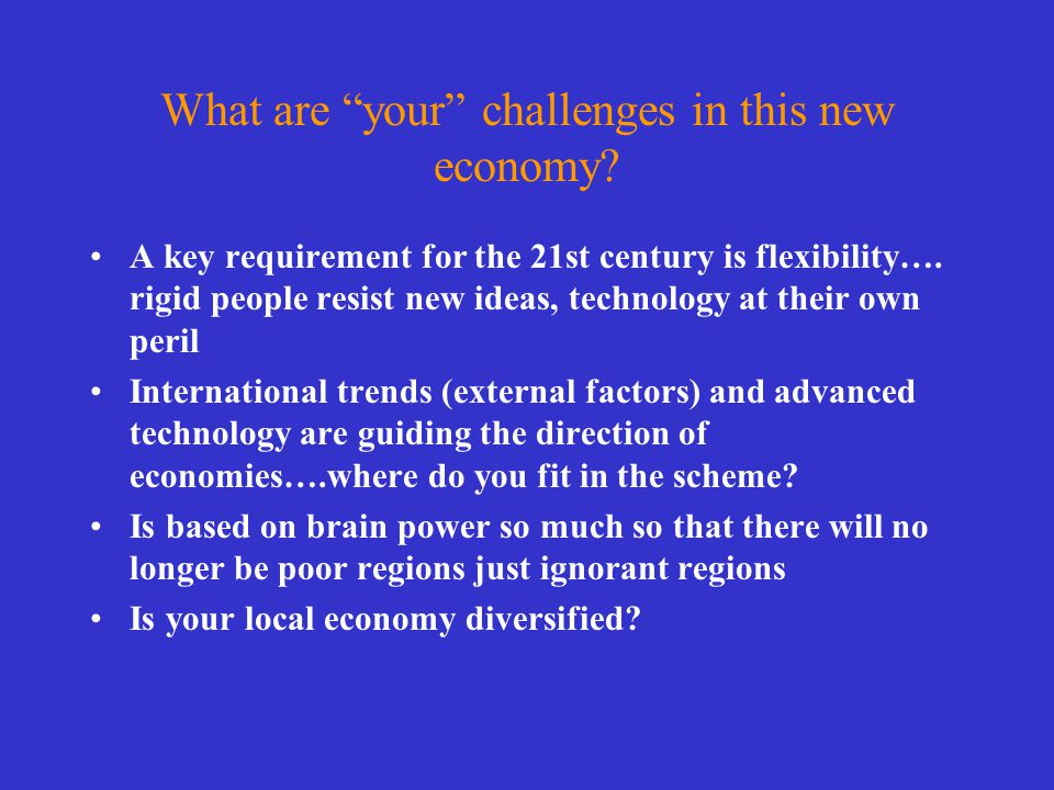 What are your challenges in this new economy.