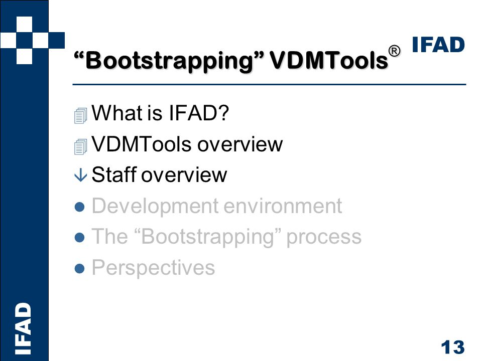IFAD 13 Bootstrapping VDMTools ® 4 What is IFAD.