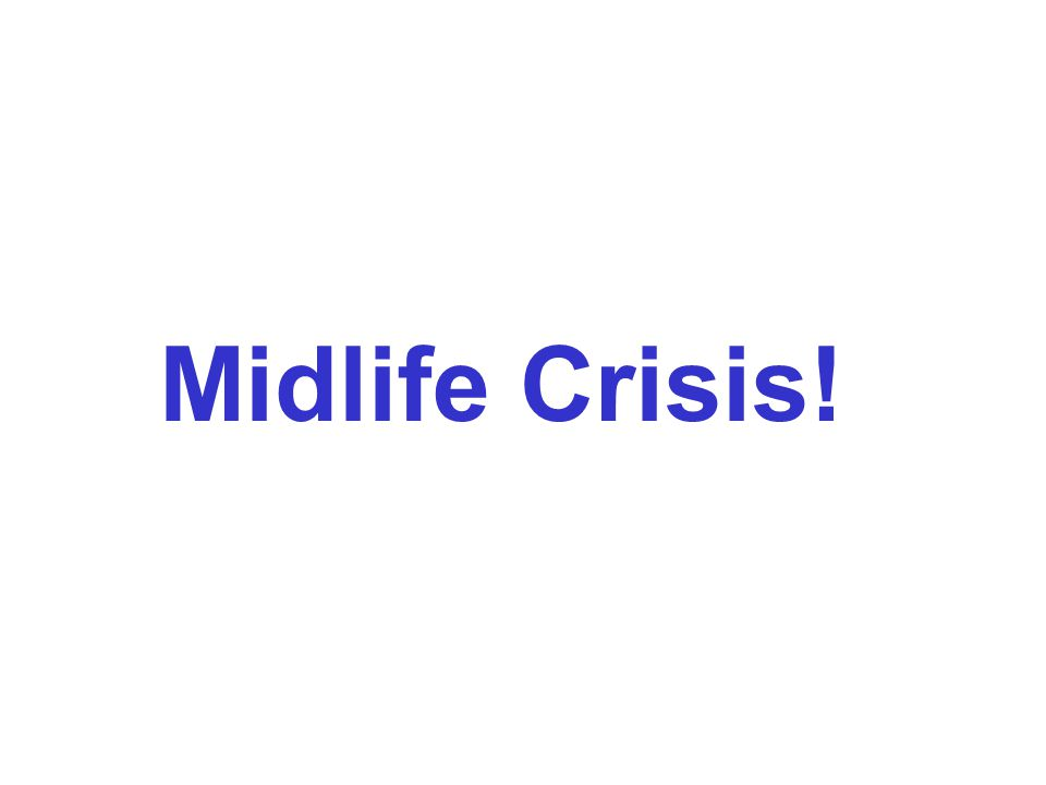 Midlife Crisis!