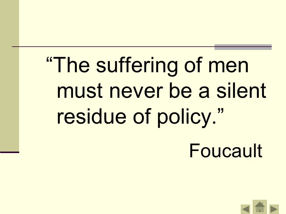 """""""The suffering of men must never be a silent residue of policy."""" Foucault"""