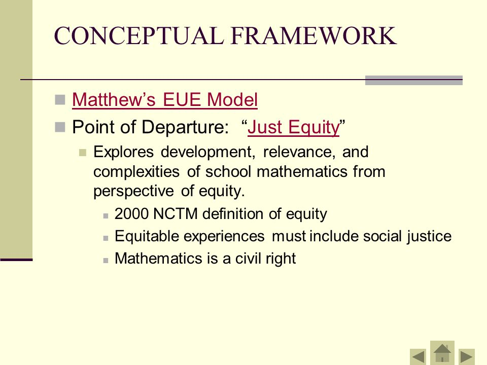 """CONCEPTUAL FRAMEWORK Matthew's EUE Model Point of Departure: """"Just Equity""""Just Equity Explores development, relevance, and complexities of school math"""