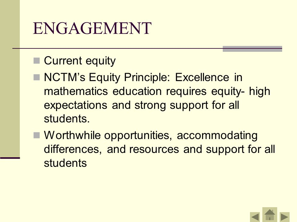ENGAGEMENT Current equity NCTM's Equity Principle: Excellence in mathematics education requires equity- high expectations and strong support for all s