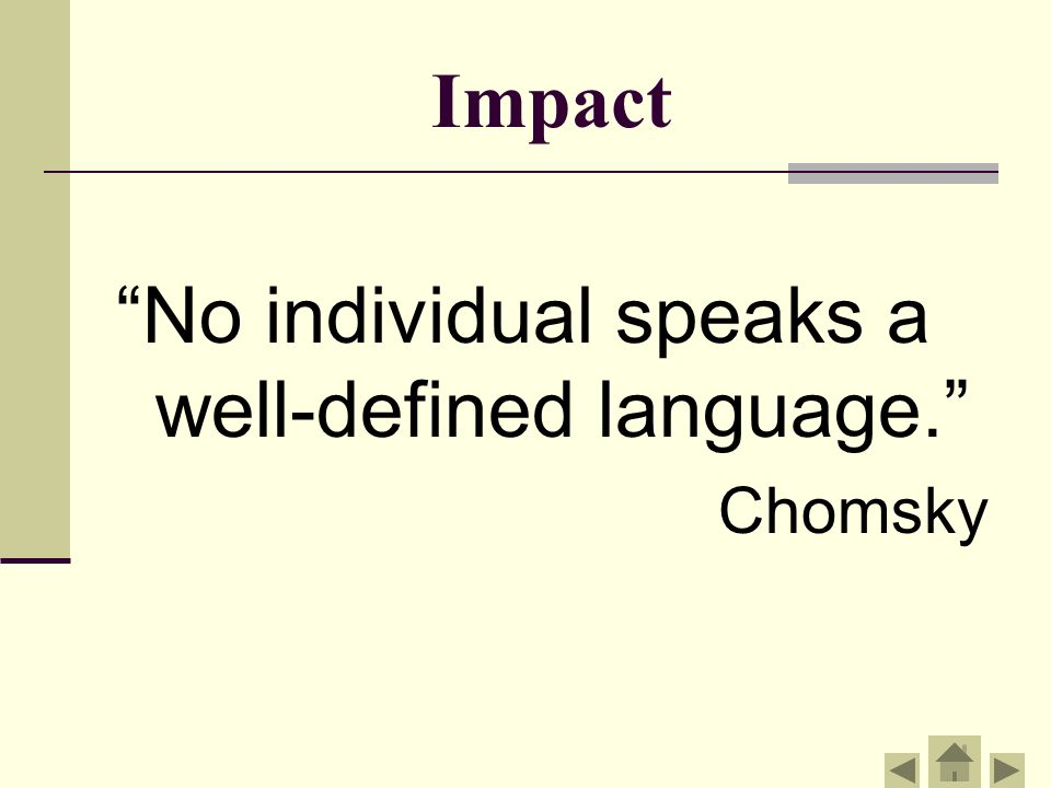 Impact No individual speaks a well-defined language. Chomsky