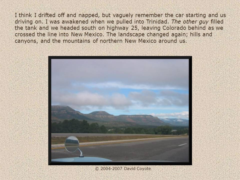© 2004-2007 David Coyote I think I drifted off and napped, but vaguely remember the car starting and us driving on.