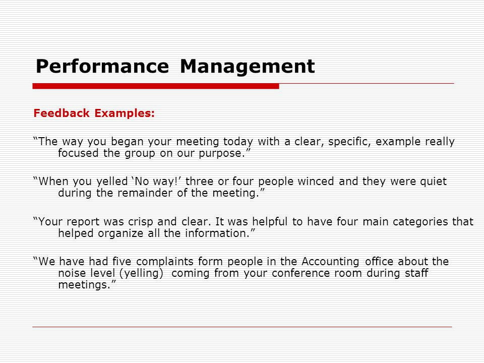 """Performance Management Feedback Examples: """"The way you began your meeting today with a clear, specific, example really focused the group on our purpos"""