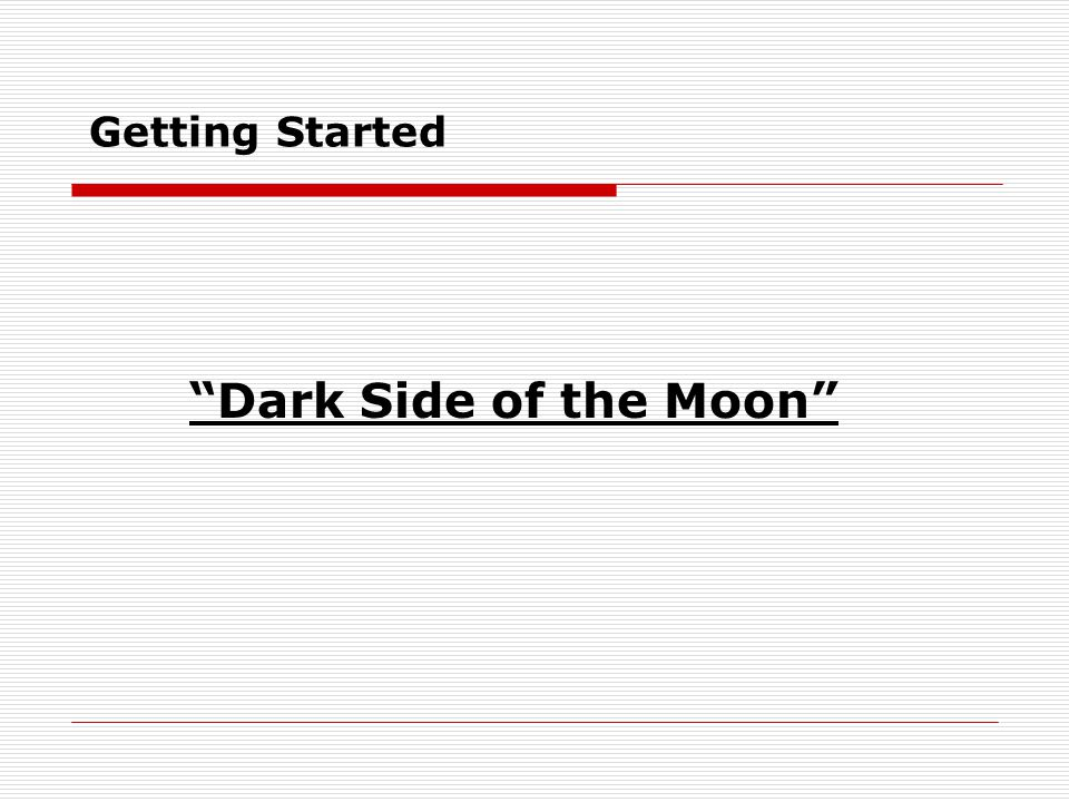 """Getting Started """"Dark Side of the Moon"""""""