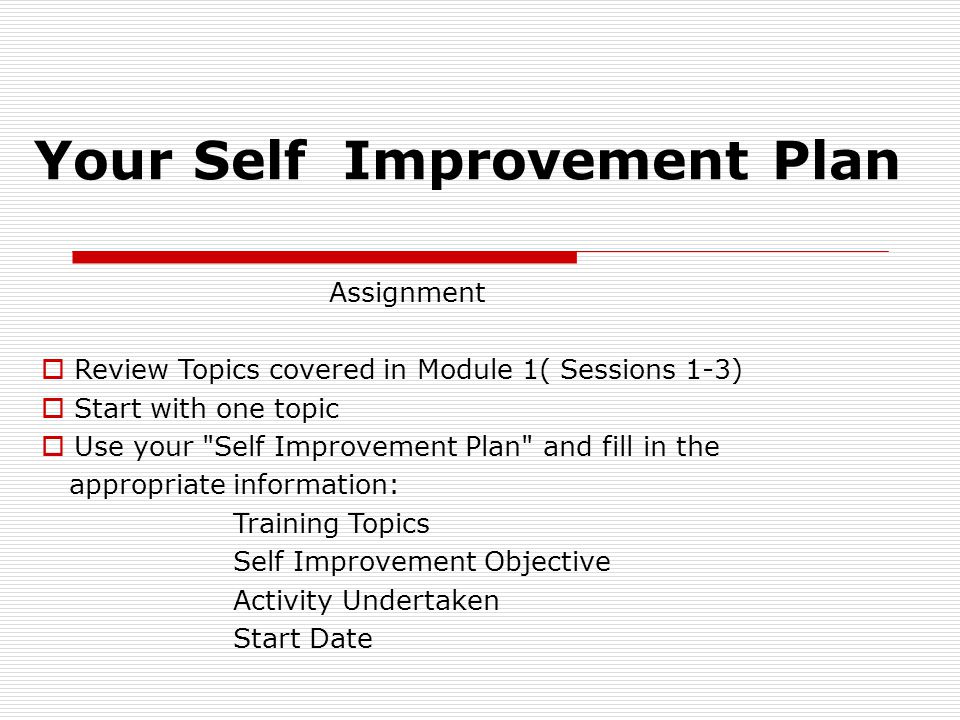 Assignment  Review Topics covered in Module 1( Sessions 1-3)  Start with one topic  Use your
