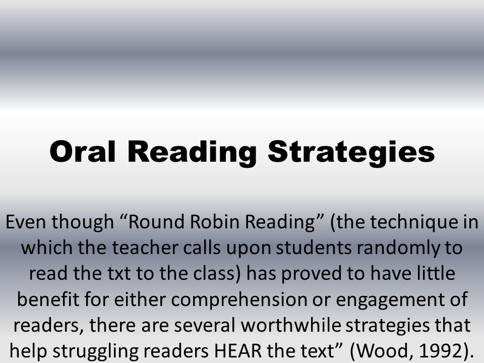 """Oral Reading Strategies Even though """"Round Robin Reading"""" (the technique in which the teacher calls upon students randomly to read the txt to the clas"""