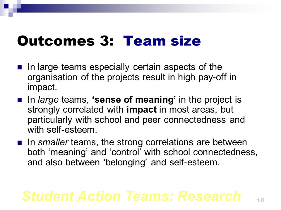Student Action Teams: Research 9 Outcomes 2: Gender These correlations are generally stronger for boys than they are for girls except for 'teacher connectedness' with 'meaning', and 'peer connectedness' with 'belonging'.