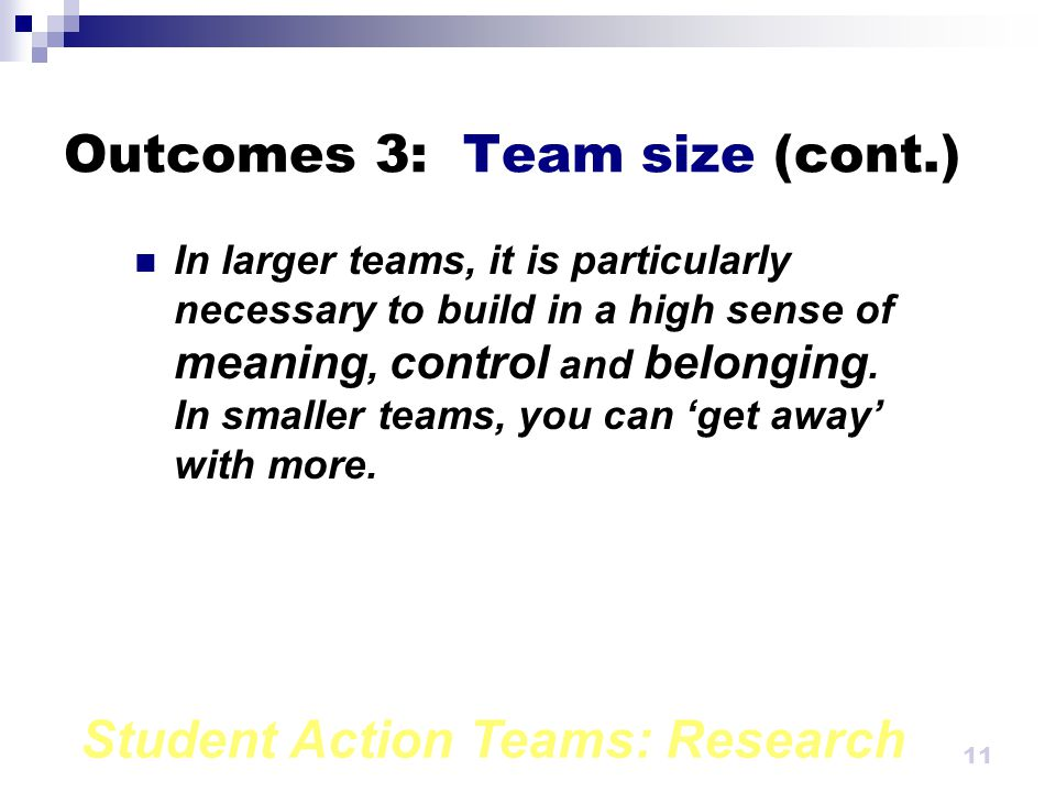 Student Action Teams: Research 10 Outcomes 3: Team size In large teams especially certain aspects of the organisation of the projects result in high pay-off in impact.