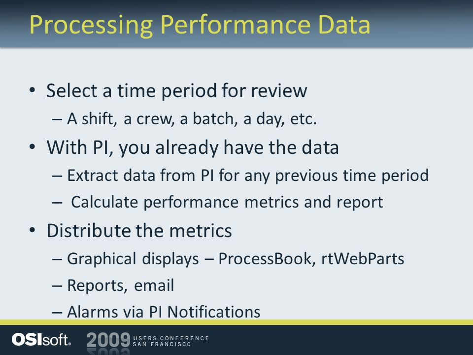 Processing Performance Data Select a time period for review – A shift, a crew, a batch, a day, etc.
