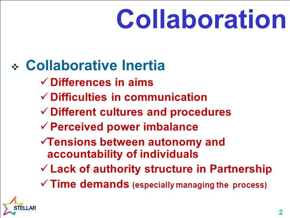 2 Collaboration  Collaborative Inertia Differences in aims Difficulties in communication Different cultures and procedures Perceived power imbalance Tensions between autonomy and accountability of individuals Lack of authority structure in Partnership Time demands (especially managing the process)