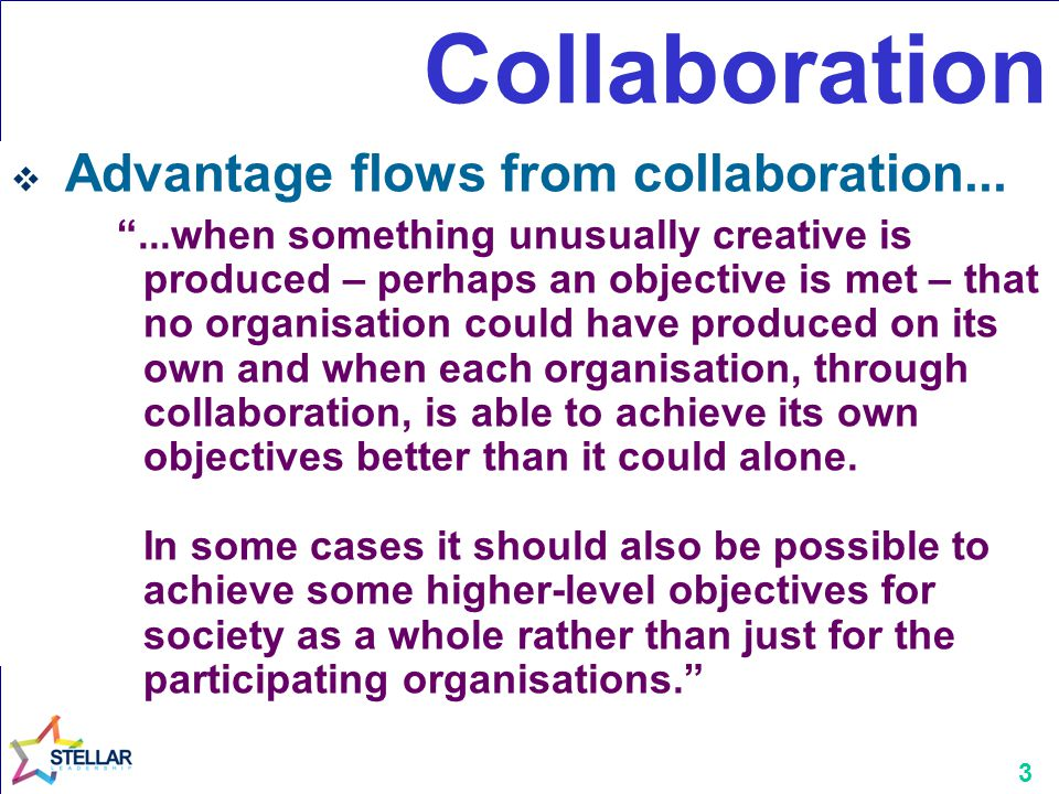 3 Collaboration  Advantage flows from collaboration...