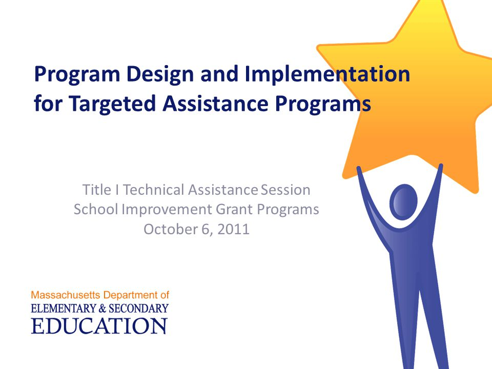 Program Design and Implementation for Targeted Assistance Programs Title I Technical Assistance Session School Improvement Grant Programs October 6, 2011