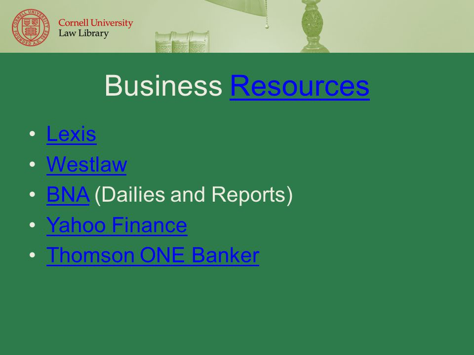 Business ResourcesResources Lexis Westlaw BNA (Dailies and Reports)BNA Yahoo Finance Thomson ONE Banker