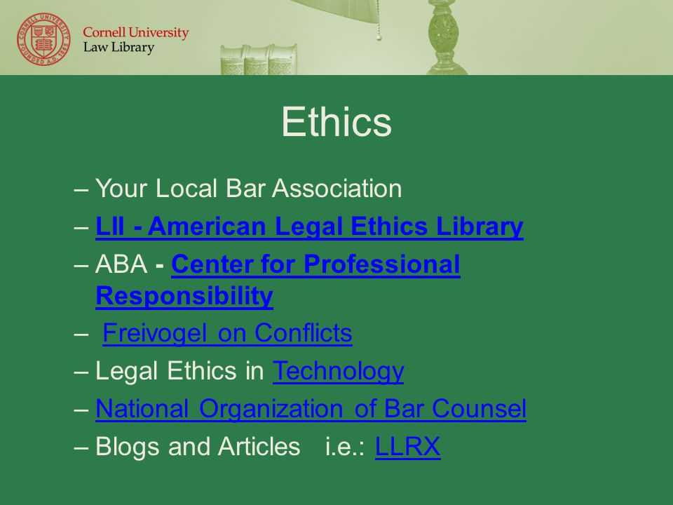 Ethics –Your Local Bar Association –LII - American Legal Ethics LibraryLII - American Legal Ethics Library –ABA - Center for Professional Responsibili