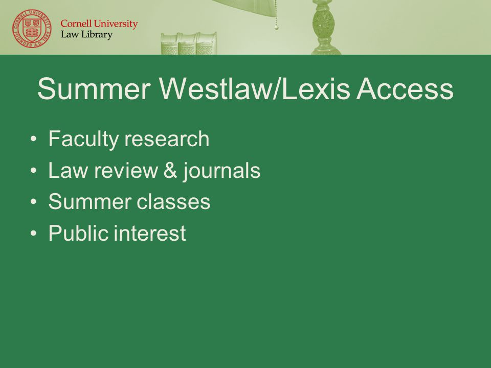 Summer Westlaw/Lexis Access Faculty research Law review & journals Summer classes Public interest