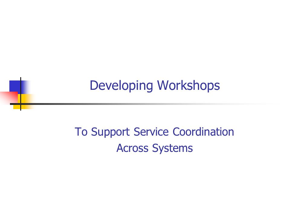 Developing Workshops To Support Service Coordination Across Systems