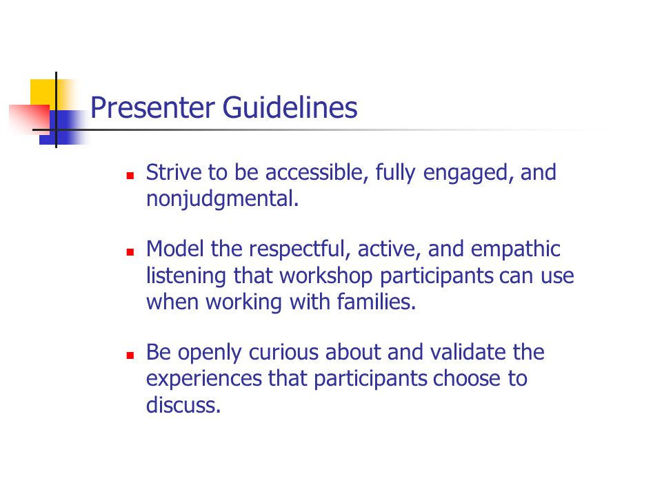 Presenter Guidelines Strive to be accessible, fully engaged, and nonjudgmental.