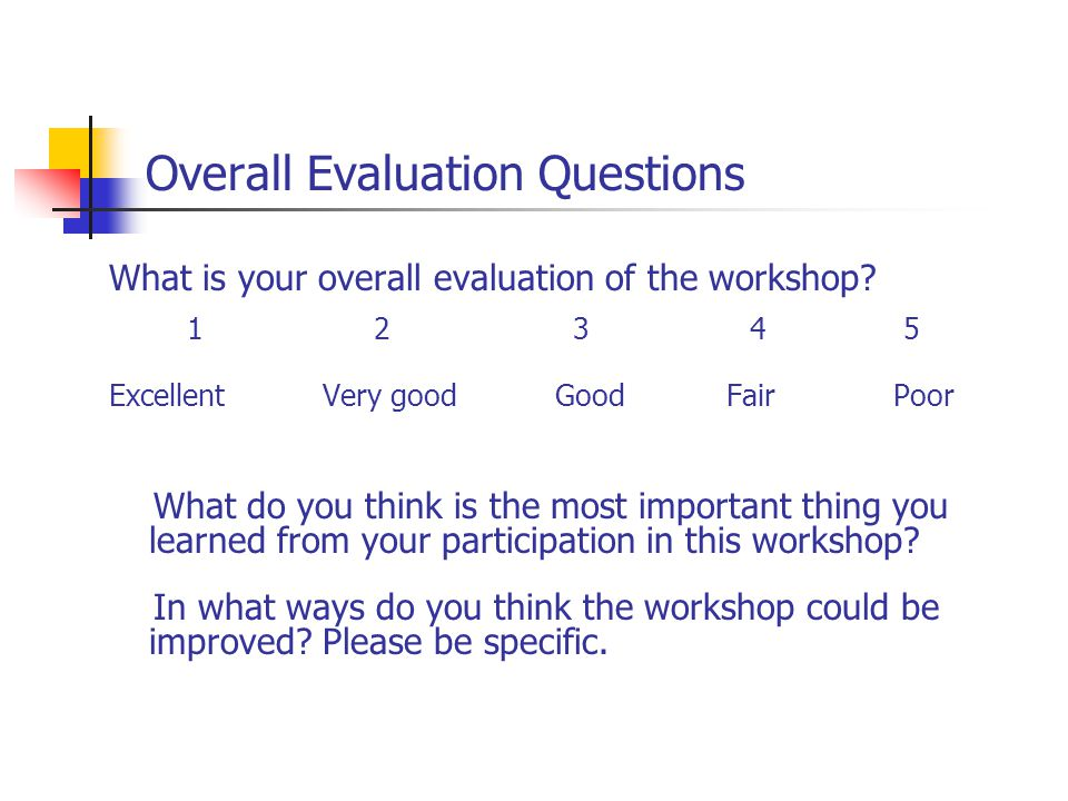 Overall Evaluation Questions What is your overall evaluation of the workshop.