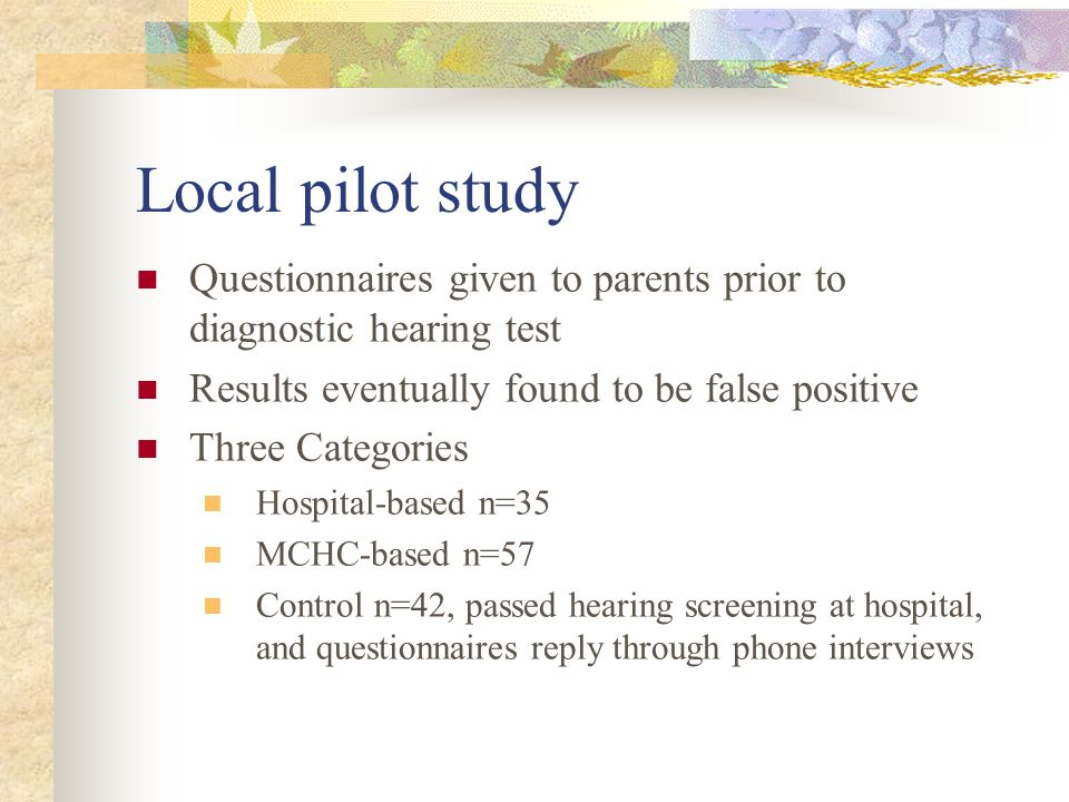Local pilot study Questionnaires given to parents prior to diagnostic hearing test Results eventually found to be false positive Three Categories Hosp