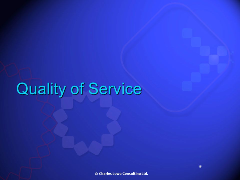 15 Quality of Service © Charles Lowe Consulting Ltd.