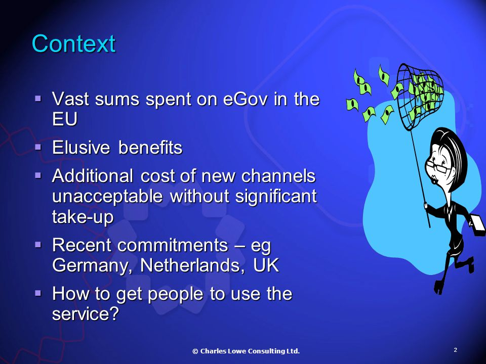 2 Context  Vast sums spent on eGov in the EU  Elusive benefits  Additional cost of new channels unacceptable without significant take-up  Recent commitments – eg Germany, Netherlands, UK  How to get people to use the service.