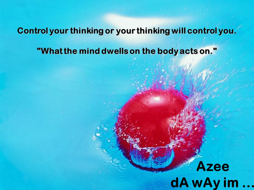 Control your thinking or your thinking will control you.