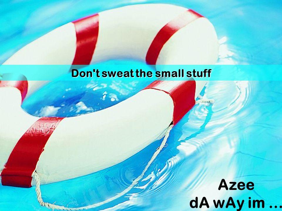 Don t sweat the small stuff
