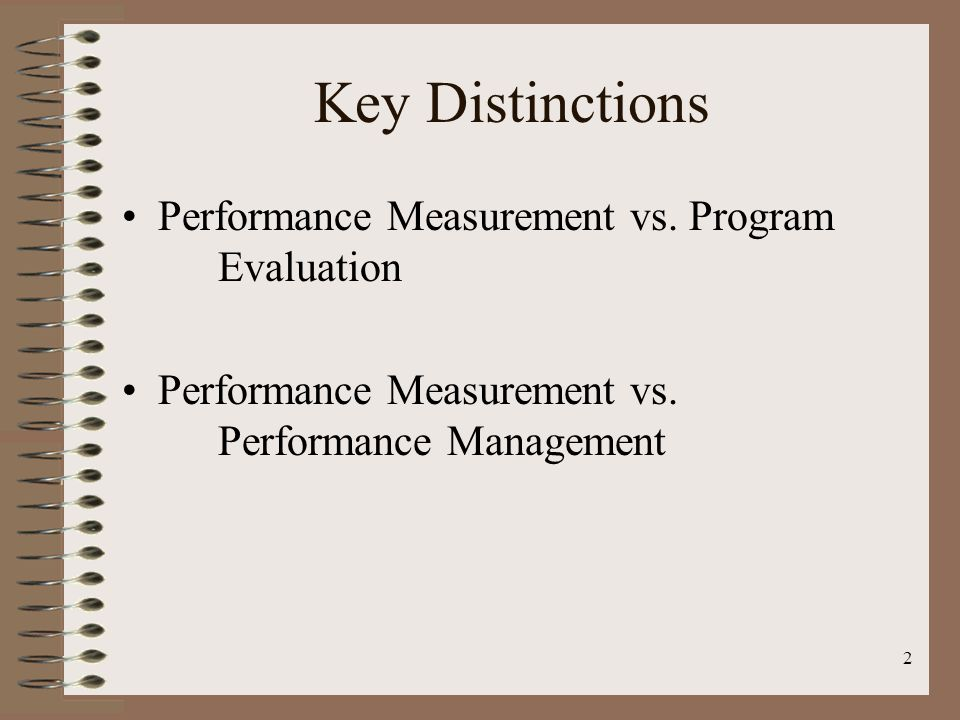 2 Key Distinctions Performance Measurement vs. Program Evaluation Performance Measurement vs.