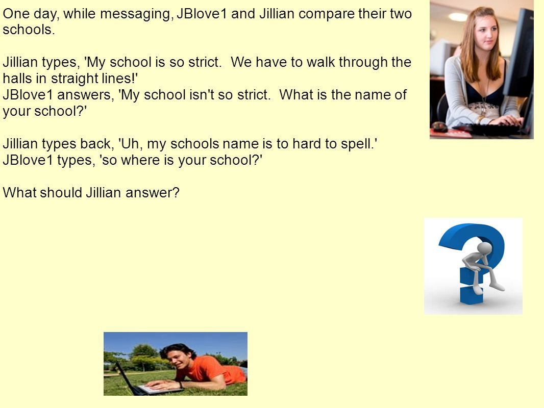 One day, while messaging, JBlove1 and Jillian compare their two schools.