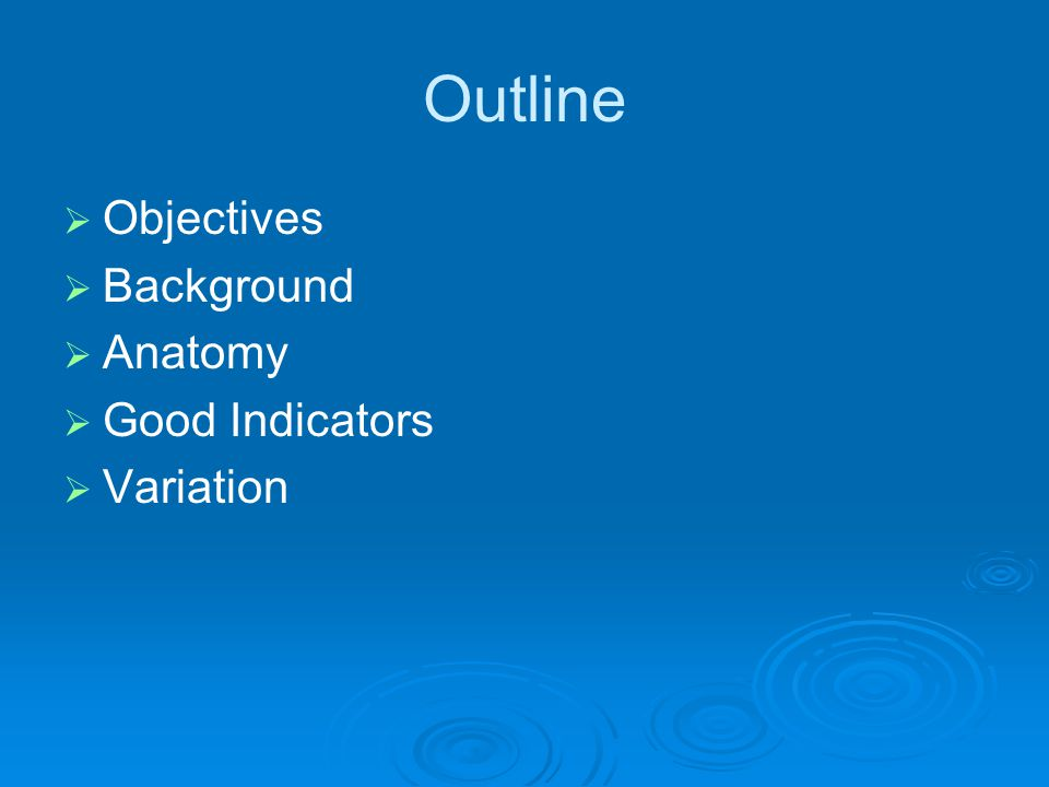 Outline  Objectives  Background  Anatomy  Good Indicators  Variation