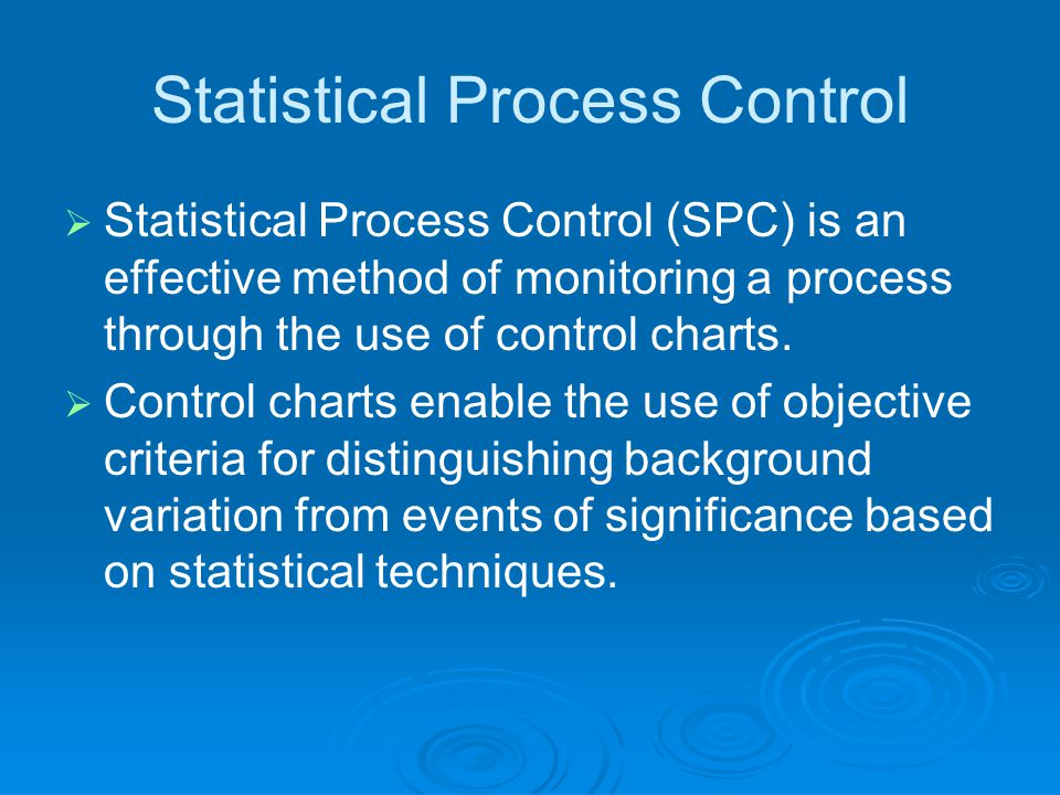 Statistical Process Control  Statistical Process Control (SPC) is an effective method of monitoring a process through the use of control charts.  Co