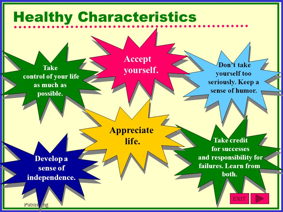 © West Educational Publishing Healthy Characteristics Take credit for successes and responsibility for failures.