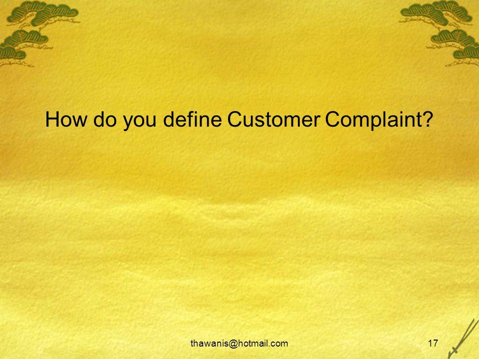 thawanis@hotmail.com17 How do you define Customer Complaint