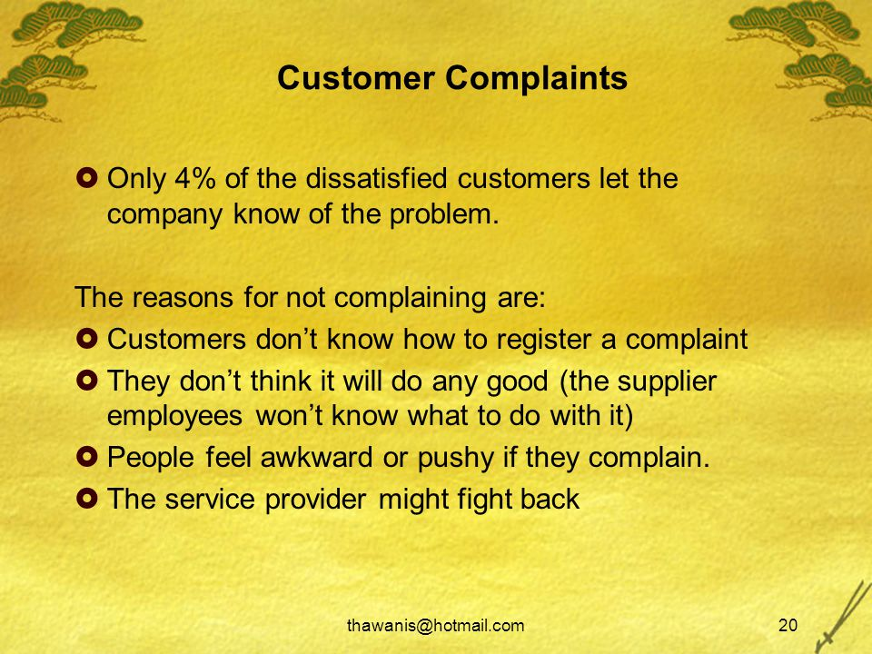 thawanis@hotmail.com20 Customer Complaints  Only 4% of the dissatisfied customers let the company know of the problem.